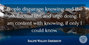 People Quotes, Ralph Waldo Emerson Quote About Knowing, People, Intellectual: People Disparage Knowing And The...