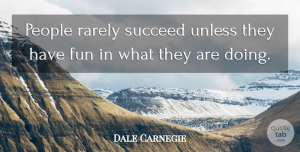 Success Quotes, Dale Carnegie Quote About Inspirational, Motivational, Success: People Rarely Succeed Unless They...