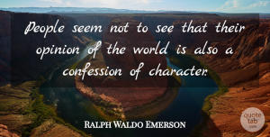 People Quotes, Ralph Waldo Emerson Quote About Confession, Opinion, People, Seem: People Seem Not To See...