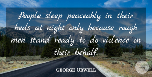 George Orwell Quote About Strength, Wisdom, Veterans Day: People Sleep Peaceably In Their...