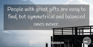 People Quotes, Ralph Waldo Emerson Quote About People, Balance, Easy: People With Great Gifts Are...