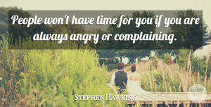 Anger Quotes, Stephen Hawking Quote About Anger, People, Always Complaining: People Wont Have Time For...