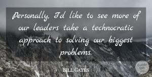 Bill Gates Quote About Leader, Problem, Approach: Personally Id Like To See...