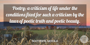 Matthew Arnold Quote About Law, Criticism, Poetic: Poetry A Criticism Of Life...