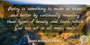 James Russell Lowell Quote About Beauty, Men, Soul: Poetry Is Something To Make...