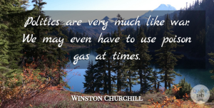 Poison Gas Quotes, Winston Churchill Quote About War, Use, Poison Gas: Politics Are Very Much Like...
