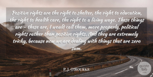 Zero Quotes, P. J. O'Rourke Quote About Positive, Zero, Health: Positive Rights Are The Right...