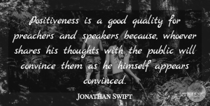 Jonathan Swift Quote About Optimism, Quality, Share: Positiveness Is A Good Quality...
