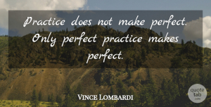 Vince Lombardi Quote About Inspirational, Success, Softball: Practice Does Not Make Perfect...