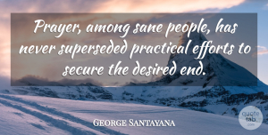 George Santayana Quote About Prayer, People, Effort: Prayer Among Sane People Has...