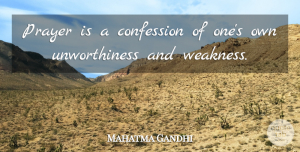 Mahatma Gandhi Quote About Prayer, Weakness, Confession: Prayer Is A Confession Of...
