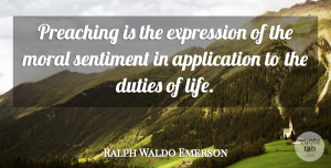 Duties Quotes, Ralph Waldo Emerson Quote About Duties, Life, Preaching, Sentiment: Preaching Is The Expression Of...