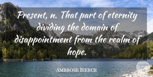 Disappointment Quotes, Ambrose Bierce Quote About Hope, Disappointment, Eternity: Present N That Part Of...