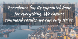 Everything Happens For A Reason Quotes, Mahatma Gandhi Quote About Everything Happens For A Reason, Hours, Strive: Providence Has Its Appointed Hour...