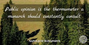 Napoleon Bonaparte Quote About Power, Politics, Public Opinion: Public Opinion Is The Thermometer...