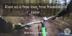 Jean de La Fontaine Quote About Love, Friendship, True Friend: Rare As Is True Love...
