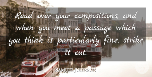 Art Quotes, Samuel Johnson Quote About Art, Writing, Thinking: Read Over Your Compositions And...