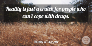 Robin Williams Quote About Funny, Life, Inspiration: Reality Is Just A Crutch...