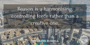 Bertrand Russell Quote About Creativity, Ideas, Creative: Reason Is A Harmonising Controlling...