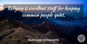 Napoleon Bonaparte Quote About Religious, Atheist, People: Religion Is Excellent Stuff For...