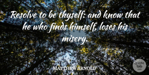 Matthew Arnold Quote About Inspirational, Inspiring, Sadness: Resolve To Be Thyself And...