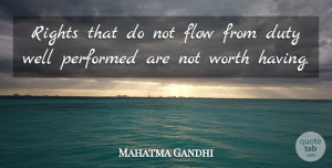 Rights Quotes, Mahatma Gandhi Quote About Rights, Flow, Duty: Rights That Do Not Flow...