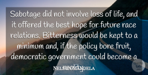 Nelson Mandela Quote About Best, Bitterness, Bore, Democratic, Future: Sabotage Did Not Involve Loss...
