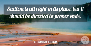 Sigmund Freud Quote About Sadism, Should, Ends: Sadism Is All Right In...