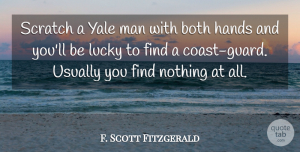 F. Scott Fitzgerald Quote About Men, Yale, Hands: Scratch A Yale Man With...