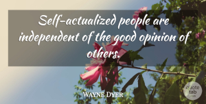 Self Quotes, Wayne Dyer Quote About Independent, Self, People: Self Actualized People Are Independent...
