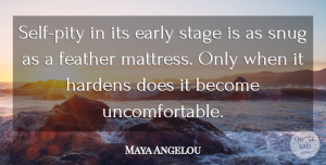 Positive Quotes, Maya Angelou Quote About Positive, Self, Doe: Self Pity In Its Early...