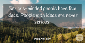 Paul Valery Quote About People: Serious Minded People Have Few...