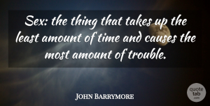 John Barrymore Quote About Sexy, Witty, Funny Sex: Sex The Thing That Takes...