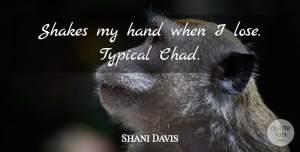 Shani Davis Quote About Hand, Shakes, Typical: Shakes My Hand When I...