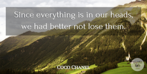 Coco Chanel Quote About Inspirational, Fashion, Advice: Since Everything Is In Our...