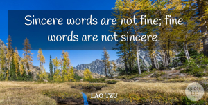 Lao Tzu Quote About Fine, Sincere, Words: Sincere Words Are Not Fine...
