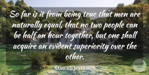 Hour Quotes, Samuel Johnson Quote About Acquire, Evident, Far, Half, Hour: So Far Is It From...