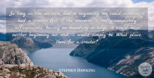Self Quotes, Stephen Hawking Quote About Science, Self, Long: So Long As The Universe...