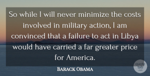 Far Quotes, Barack Obama Quote About Carried, Convinced, Costs, Failure, Far: So While I Will Never...