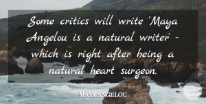 Powerful Quotes, Maya Angelou Quote About Powerful, Writing, Heart: Some Critics Will Write Maya...