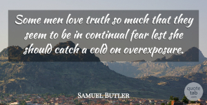 Samuel Butler Quote About Men, Cold, Should: Some Men Love Truth So...
