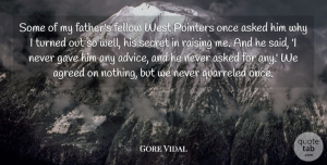 Gore Vidal Quote About Father, Advice, Secret: Some Of My Fathers Fellow...