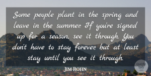 Inspirational Quotes, Jim Rohn Quote About Inspirational, Summer, Perseverance: Some People Plant In The...