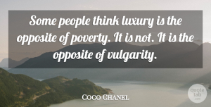 Coco Chanel Quote About Fashion, Courage, Thinking: Some People Think Luxury Is...