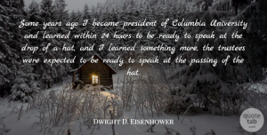 Dwight D. Eisenhower Quote About Hate, Years, President: Some Years Ago I Became...