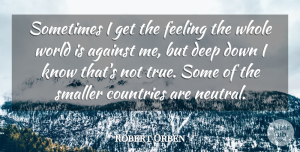 Robert Orben Quote About Country, Feelings, World: Sometimes I Get The Feeling...
