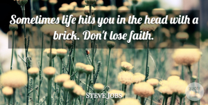 Steve Jobs Quote About Inspirational, Life, Motivational: Sometimes Life Hits You In...
