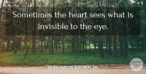 Philosophy Quotes, H. Jackson Brown, Jr. Quote About Love, Inspirational, Philosophy: Sometimes The Heart Sees What...