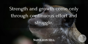 Success Quotes, Napoleon Hill Quote About Strength, Success, Inspiration: Strength And Growth Come Only...