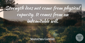 Positive Quotes, Mahatma Gandhi Quote About Inspirational, Motivational, Positive: Strength Does Not Come From...